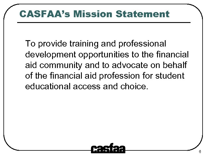 CASFAA's Mission Statement To provide training and professional development opportunities to the financial aid