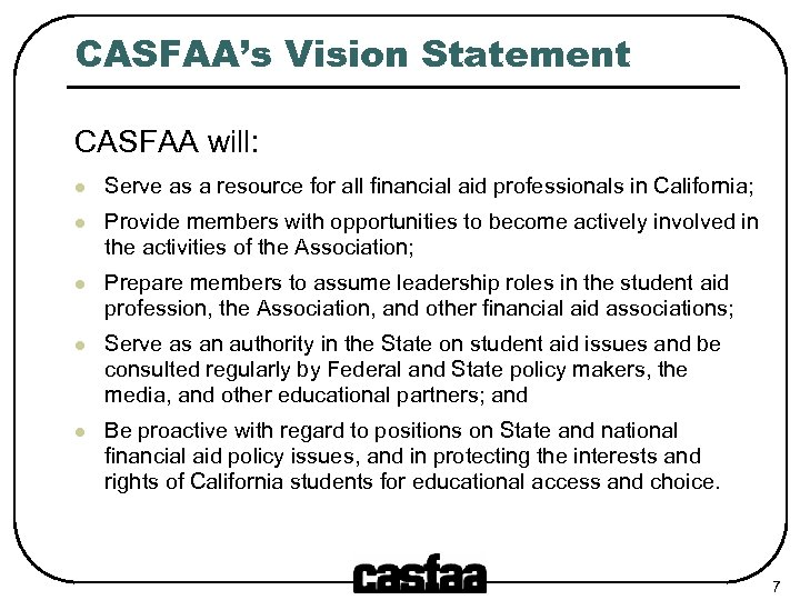 CASFAA's Vision Statement CASFAA will: l Serve as a resource for all financial aid