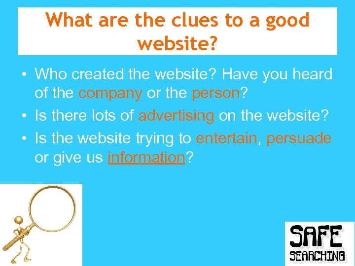 What are the clues to a good website? • Who created the website? Have