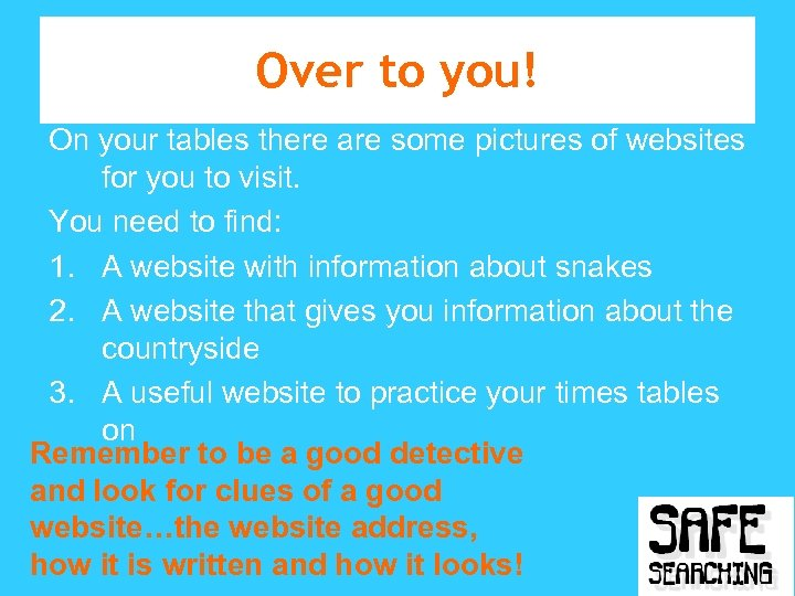 Over to you! On your tables there are some pictures of websites for you