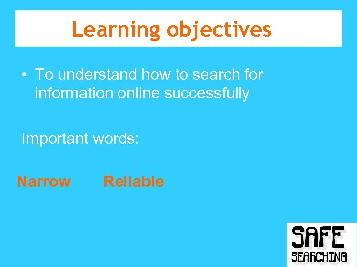Learning objectives • To understand how to search for information online successfully Important words: