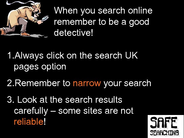 When you search online remember to be a good detective! 1. Always click on
