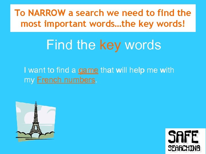 To NARROW a search we need to find the most important words…the key words!