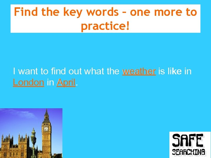 Find the key words – one more to practice! I want to find out