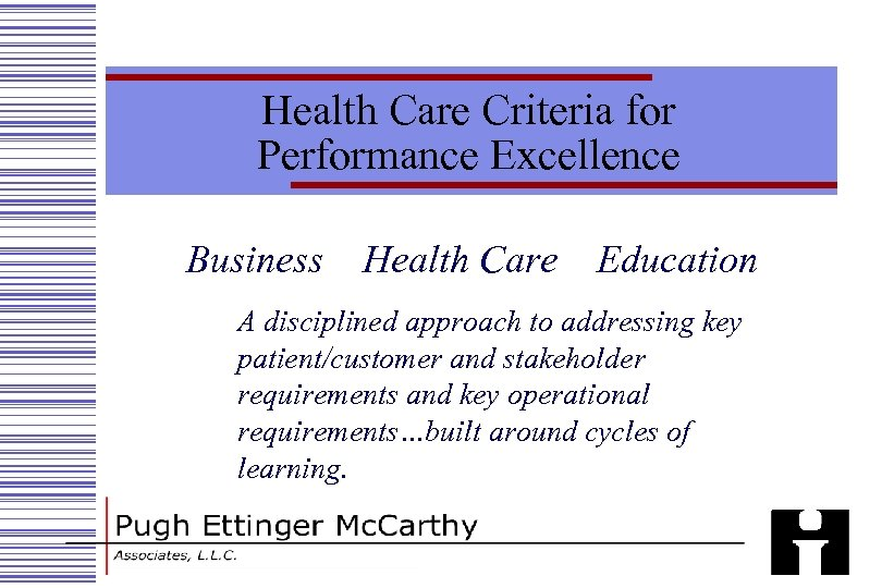 Health Care Criteria for Performance Excellence Business Health Care Education A disciplined approach to