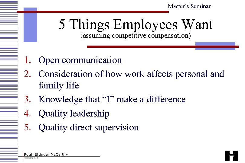 Master's Seminar 5 Things Employees Want (assuming competitive compensation) 1. Open communication 2. Consideration