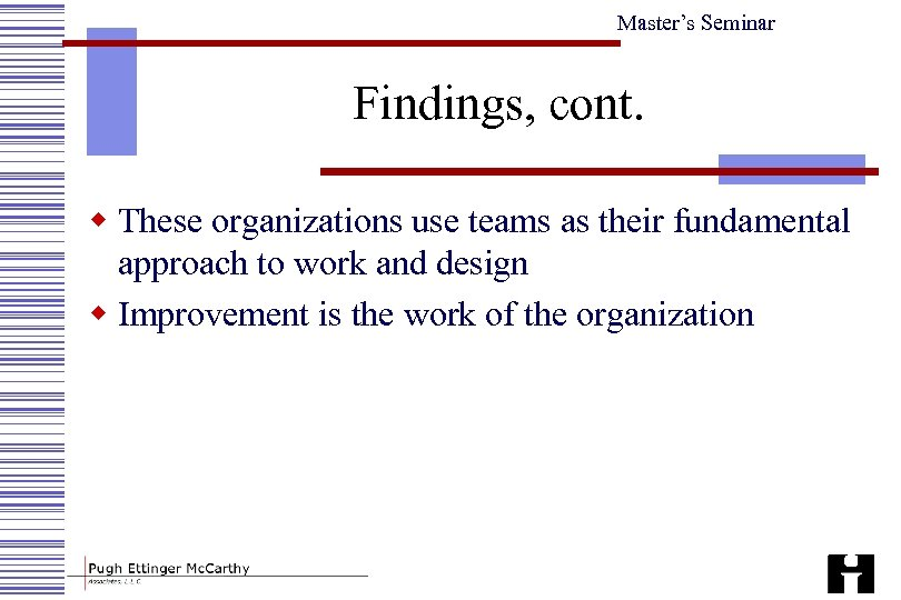 Master's Seminar Findings, cont. w These organizations use teams as their fundamental approach to