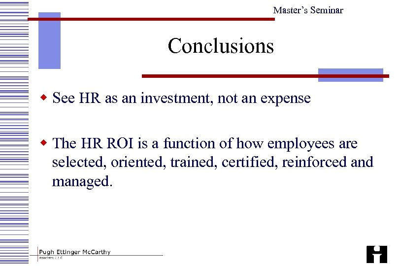 Master's Seminar Conclusions w See HR as an investment, not an expense w The