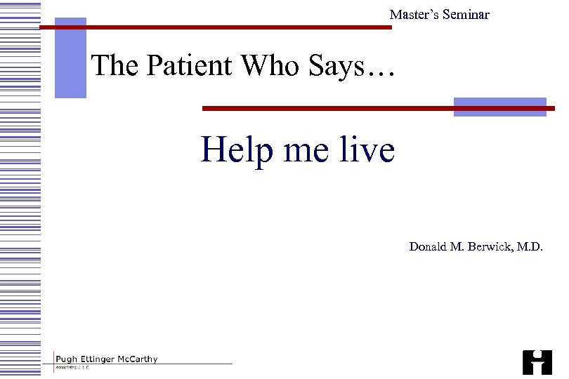 Master's Seminar The Patient Who Says… Help me live Donald M. Berwick, M. D.
