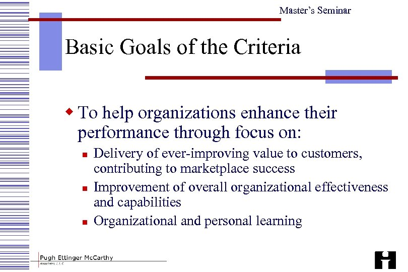 Master's Seminar Basic Goals of the Criteria w To help organizations enhance their performance