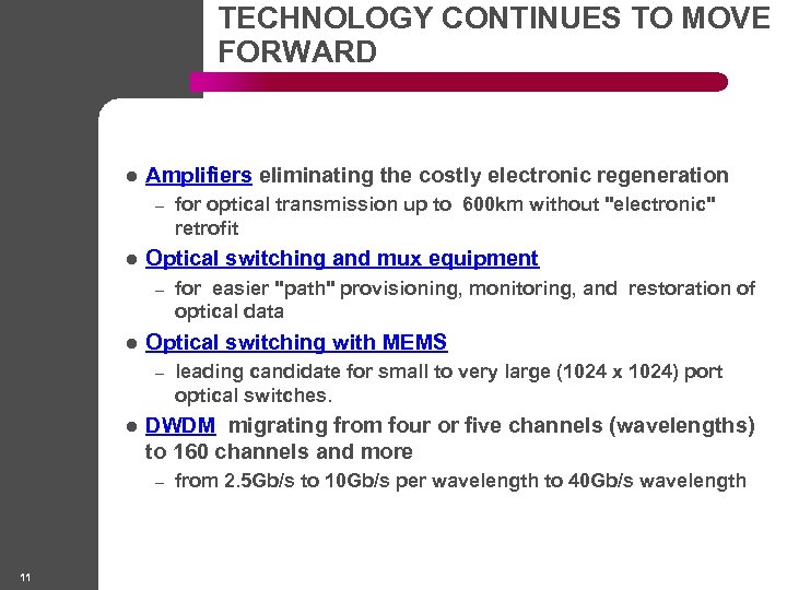 TECHNOLOGY CONTINUES TO MOVE FORWARD l Amplifiers eliminating the costly electronic regeneration – l