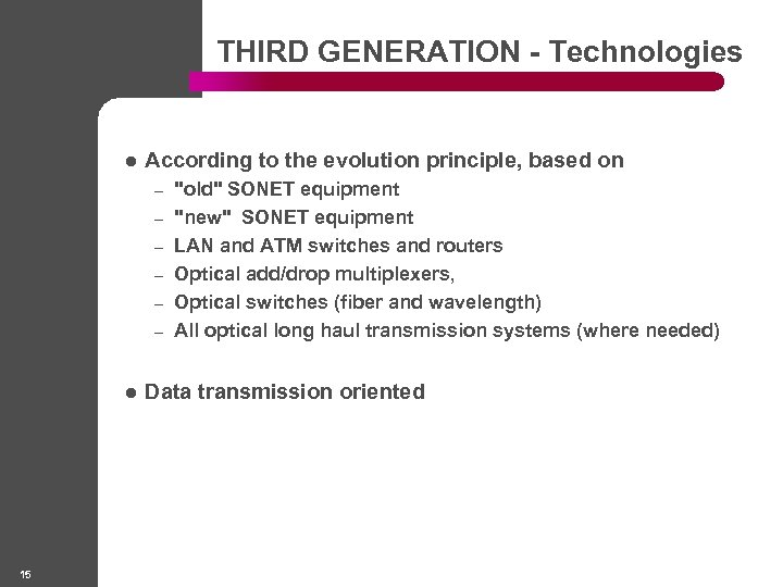 THIRD GENERATION - Technologies l According to the evolution principle, based on – –
