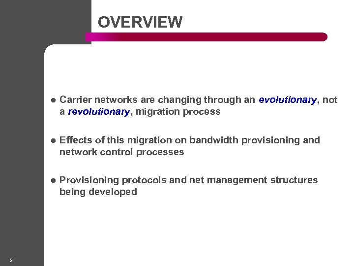 OVERVIEW l l Effects of this migration on bandwidth provisioning and network control processes