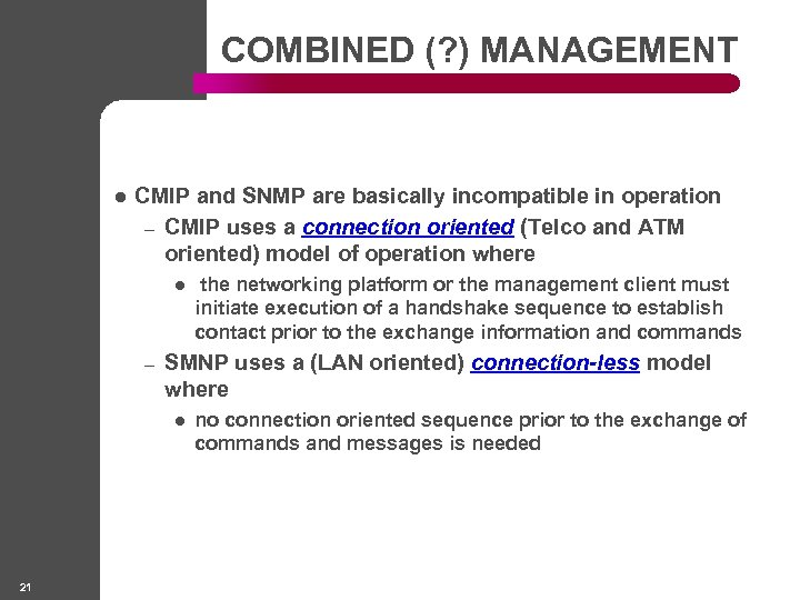 COMBINED (? ) MANAGEMENT l CMIP and SNMP are basically incompatible in operation –