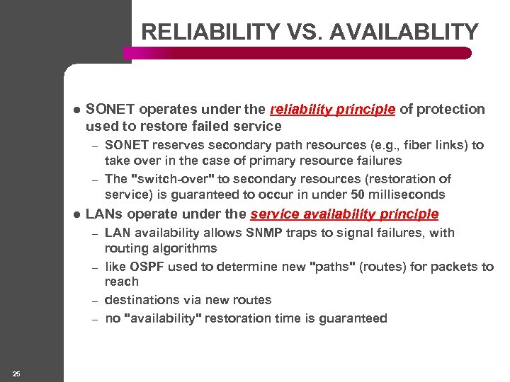 RELIABILITY VS. AVAILABLITY l SONET operates under the reliability principle of protection used to