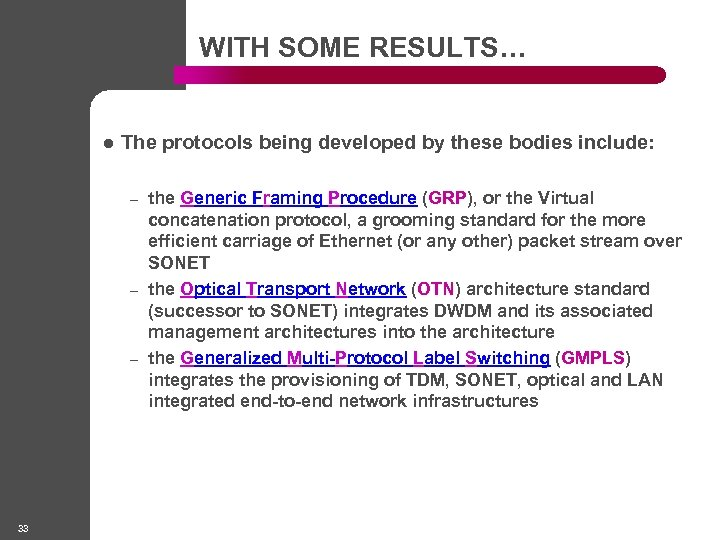 WITH SOME RESULTS… l The protocols being developed by these bodies include: – –