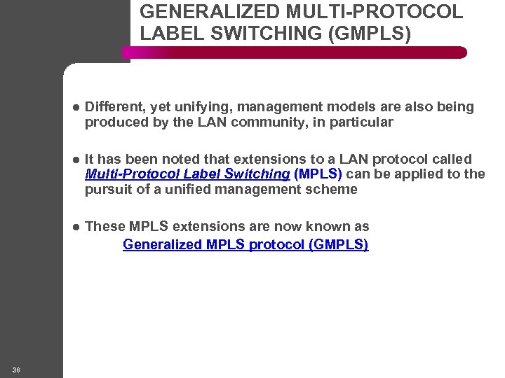 GENERALIZED MULTI-PROTOCOL LABEL SWITCHING (GMPLS) l l It has been noted that extensions to