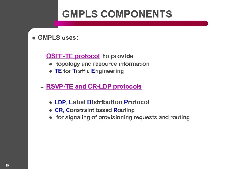 GMPLS COMPONENTS l GMPLS uses: – OSFF-TE protocol to provide l l – RSVP-TE