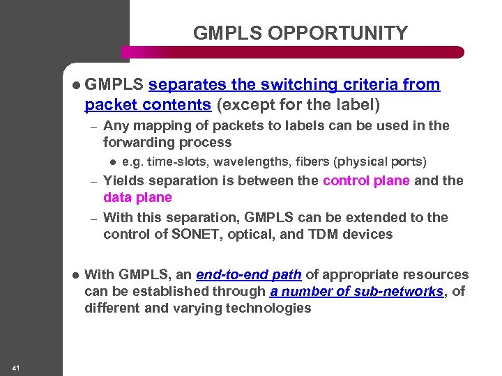GMPLS OPPORTUNITY l GMPLS separates the switching criteria from packet contents (except for the