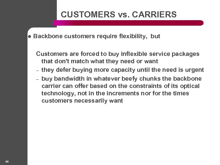 CUSTOMERS vs. CARRIERS l Backbone customers require flexibility, but Customers are forced to buy