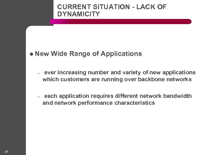 CURRENT SITUATION - LACK OF DYNAMICITY l New Wide Range of Applications – –