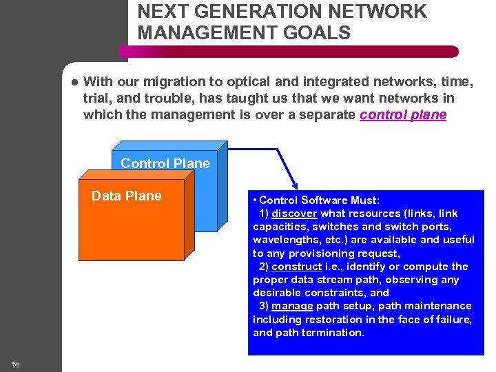 NEXT GENERATION NETWORK MANAGEMENT GOALS l With our migration to optical and integrated networks,