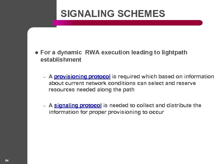 SIGNALING SCHEMES l For a dynamic RWA execution leading to lightpath establishment – –