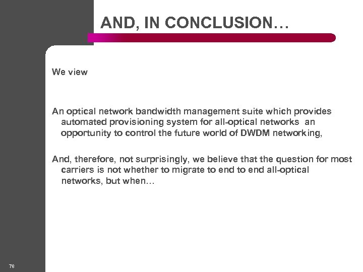 AND, IN CONCLUSION… We view An optical network bandwidth management suite which provides automated