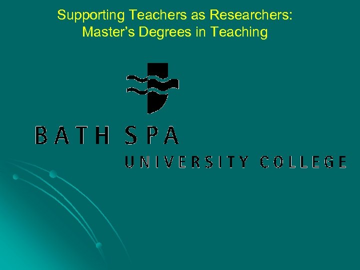 Supporting Teachers as Researchers: Master's Degrees in Teaching