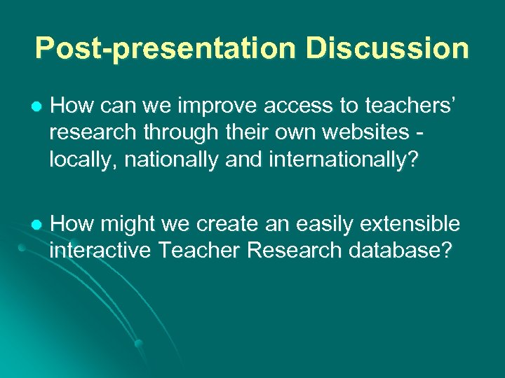 Post-presentation Discussion l How can we improve access to teachers' research through their own