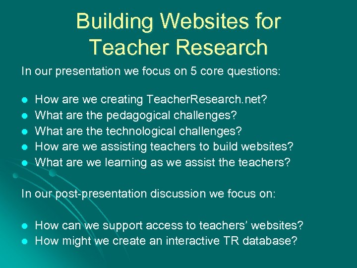 Building Websites for Teacher Research In our presentation we focus on 5 core questions: