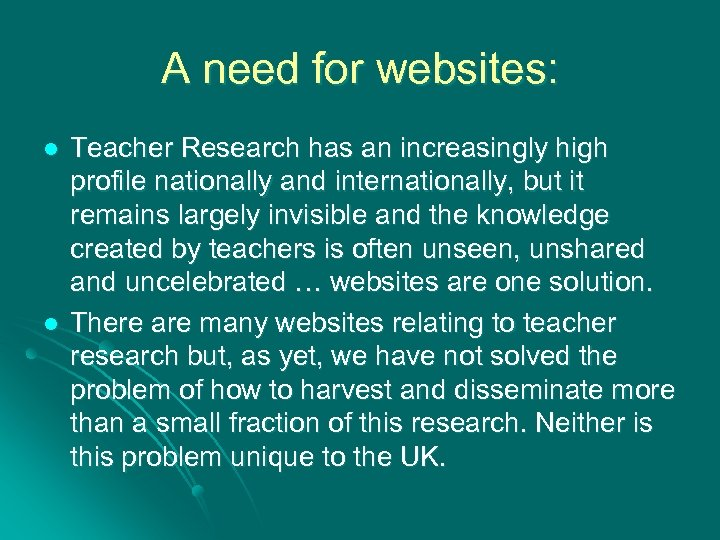 A need for websites: l l Teacher Research has an increasingly high profile nationally
