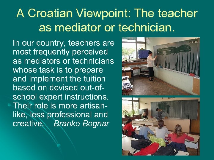 A Croatian Viewpoint: The teacher as mediator or technician. In our country, teachers are