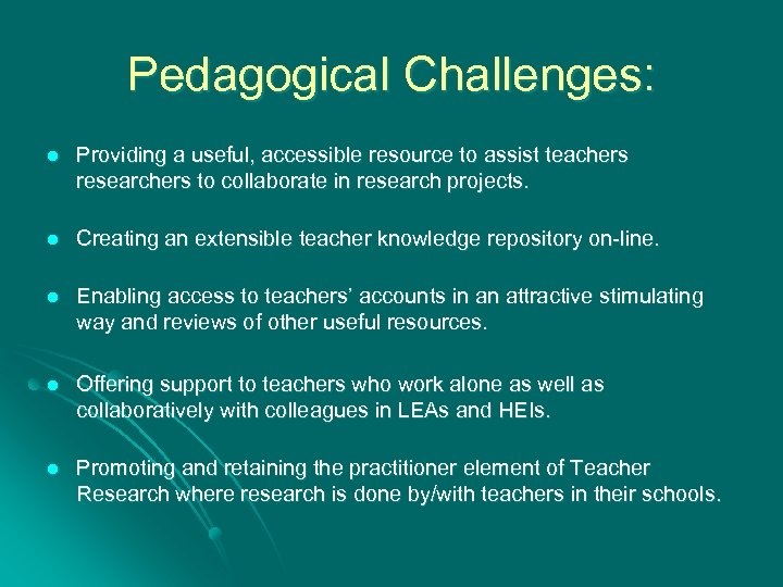 Pedagogical Challenges: l Providing a useful, accessible resource to assist teachers researchers to collaborate