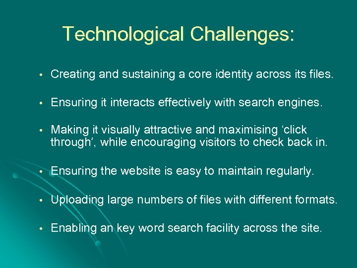 Technological Challenges: • Creating and sustaining a core identity across its files. • Ensuring