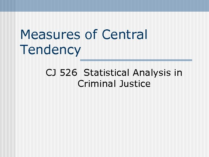 Measures of Central Tendency CJ 526 Statistical Analysis in Criminal Justice