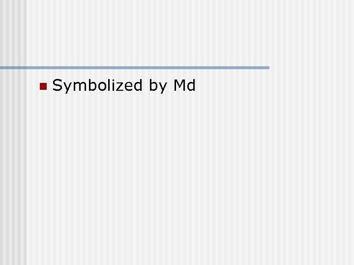 n Symbolized by Md