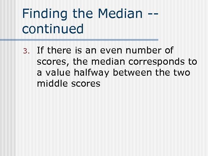 Finding the Median -continued 3. If there is an even number of scores, the