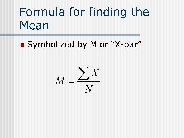 "Formula for finding the Mean n Symbolized by M or ""X-bar"""