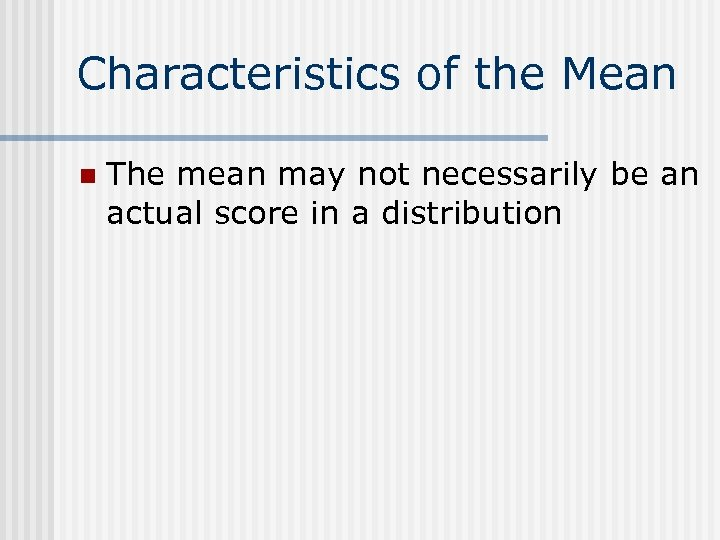 Characteristics of the Mean n The mean may not necessarily be an actual score