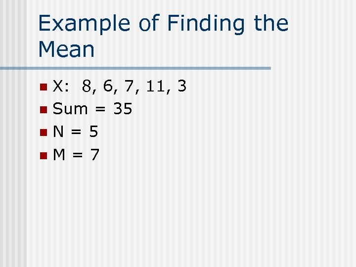Example of Finding the Mean X: 8, 6, 7, 11, 3 n Sum =