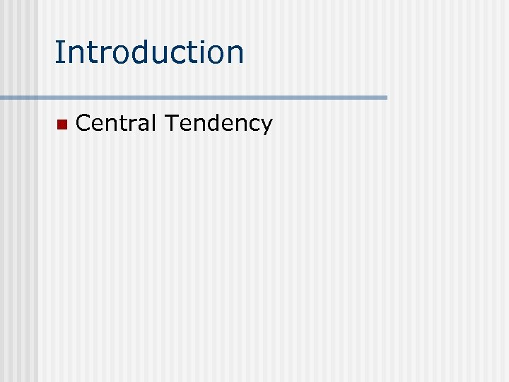 Introduction n Central Tendency