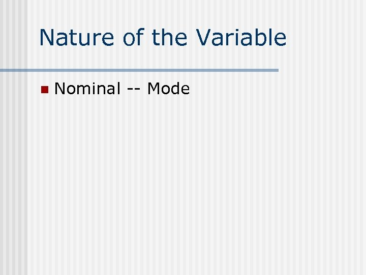 Nature of the Variable n Nominal -- Mode