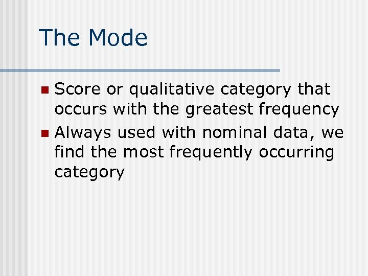 The Mode Score or qualitative category that occurs with the greatest frequency n Always