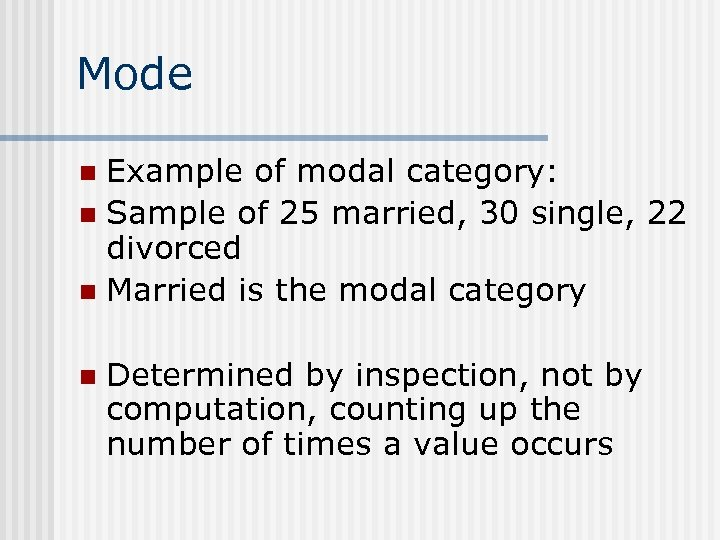Mode Example of modal category: n Sample of 25 married, 30 single, 22 divorced