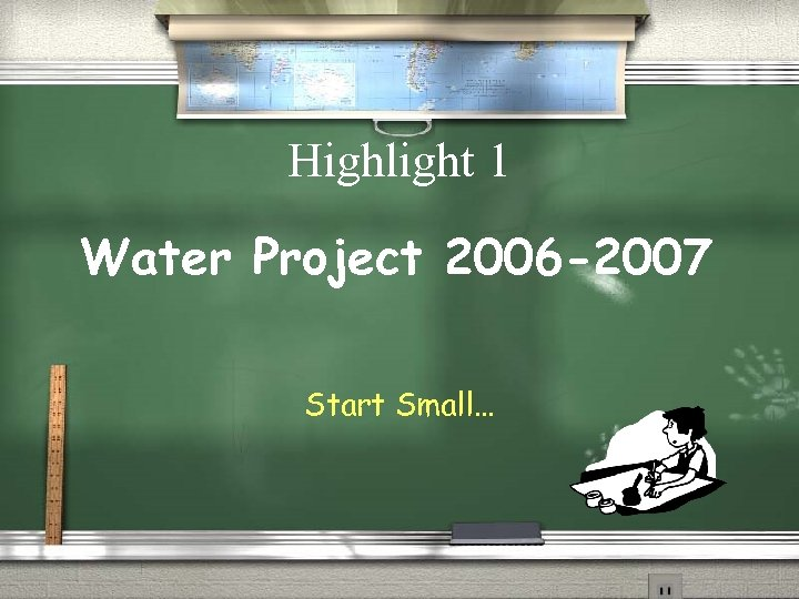 Highlight 1 Water Project 2006 -2007 Start Small…