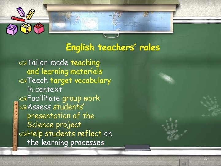 English teachers' roles /Tailor-made teaching and learning materials /Teach target vocabulary in context /Facilitate