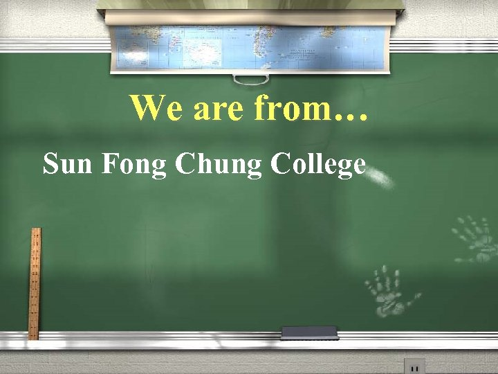 We are from… Sun Fong Chung College