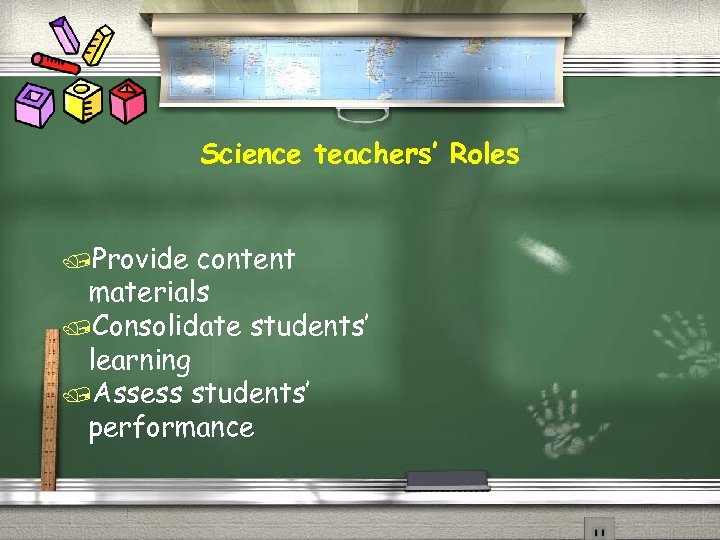 Science teachers' Roles /Provide content materials /Consolidate students' learning /Assess students' performance