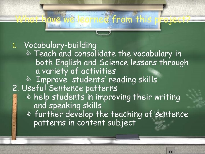 What have we learned from this project? Vocabulary-building Teach and consolidate the vocabulary in